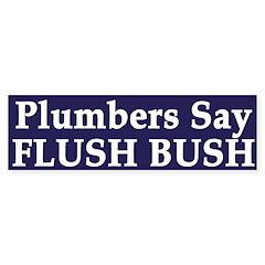 Plumbers Say Flush Bush (bumper sticker)