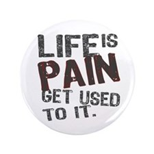 """Life is Pain 3.5"""" Button (100 pack)"""