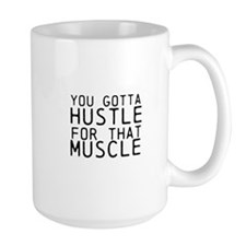 You Gotta Hustle for that Muscle Mugs