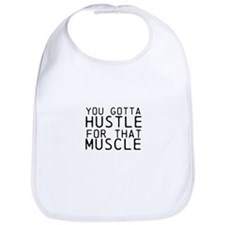 You Gotta Hustle for that Muscle Bib
