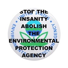 STOP THE INSANITY ABOLISH THE EPA Round Ornament