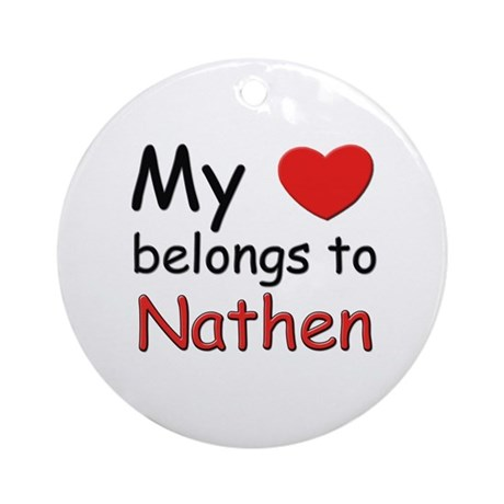 My heart belongs to nathen Ornament (Round)