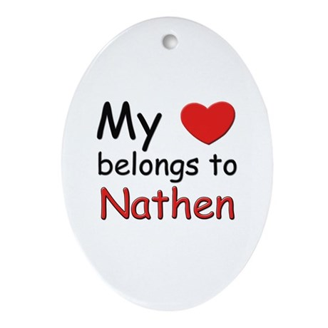 My heart belongs to nathen Oval Ornament