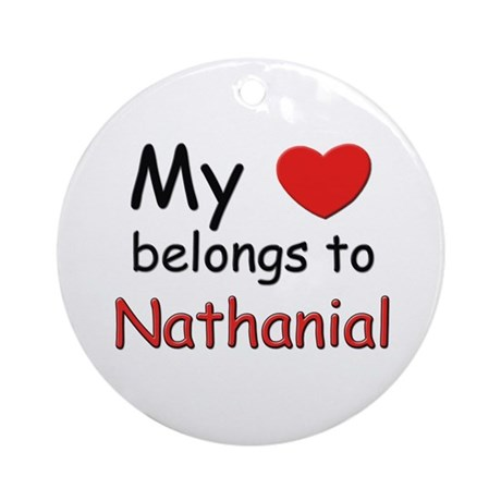 My heart belongs to nathanial Ornament (Round)