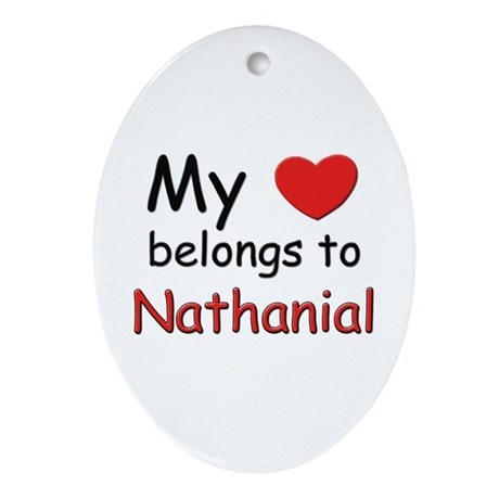 My heart belongs to nathanial Oval Ornament