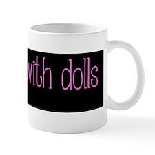 I Play With Dolls Mug
