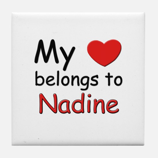 My heart belongs to nadine Tile Coaster
