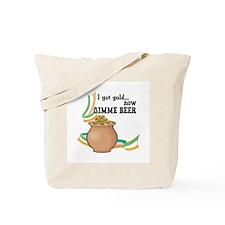 I got Gold, Now Gimme Beer Tote Bag
