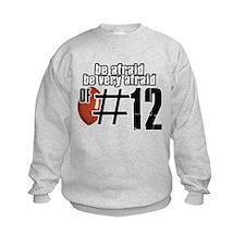 be afraid of number 12 Sweatshirt