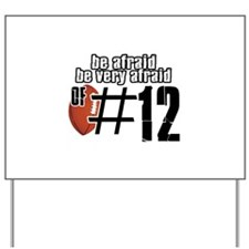be afraid of number 12 Yard Sign
