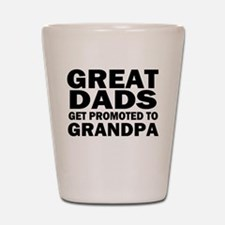 Great Dads Get Promoted Shot Glass