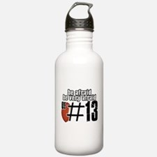 be afraid of number 13 Water Bottle