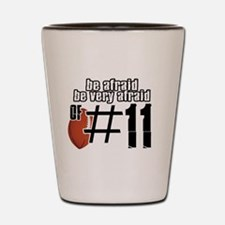 be afraid of number 11 Shot Glass
