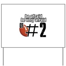 be afraid of number 2 Yard Sign