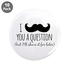 "Mustache you a Question 3.5"" Button (10 pack)"