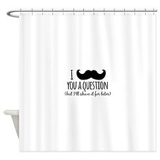 Mustache you a Question Shower Curtain