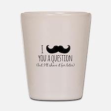 Mustache you a Question Shot Glass