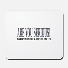 Are Your Serious!! Mousepad