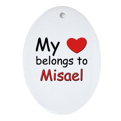My heart belongs to misael Oval Ornament