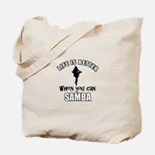Life is better with a Samba dancer Tote Bag