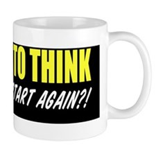 Ever Stop To Think Bumper Sticker Mug