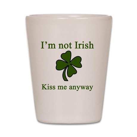 Im Not Irish Shot Glass