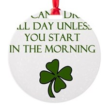 Drink all day Ornament