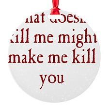 kill_me_rnd1 Ornament