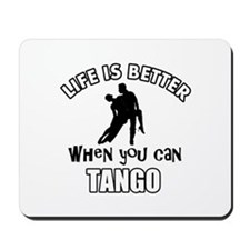 Life is better with a Tango dancer Mousepad