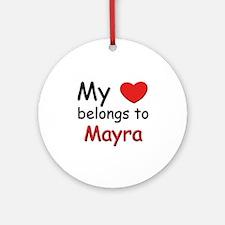 My heart belongs to mayra Ornament (Round)