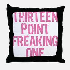 thirteen point freaking one Throw Pillow