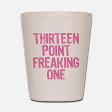 thirteen point freaking one Shot Glass