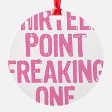 thirteen point freaking one Ornament