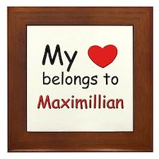 My heart belongs to maximillian Framed Tile