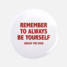 """Remember To Always Be Yourself 3.5"""" Button"""