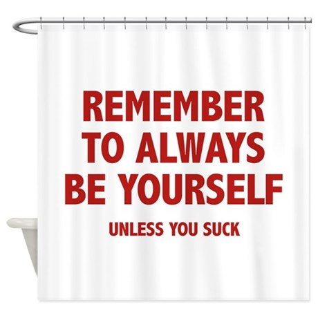 Remember To Always Be Yourself Shower Curtain By