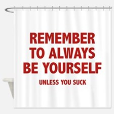 Remember To Always Be Yourself Shower Curtain
