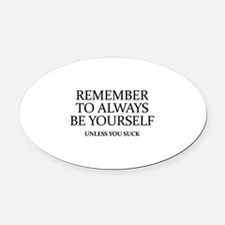 Remember To Always Be Yourself Oval Car Magnet