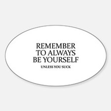 Remember To Always Be Yourself Sticker (Oval)
