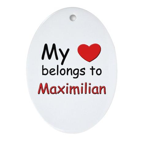 My heart belongs to maximilian Oval Ornament