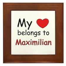 My heart belongs to maximilian Framed Tile