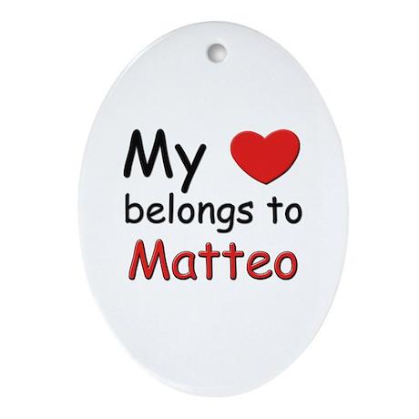 My heart belongs to matteo Oval Ornament