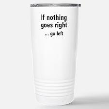 If Nothing Goes Right ... Go Left Travel Mug