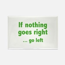 If Nothing Goes Right ... Go Left Rectangle Magnet