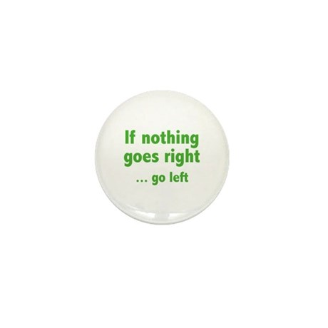 If Nothing Goes Right ... Go Left Mini Button