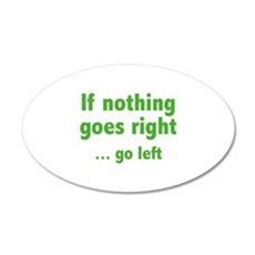 If Nothing Goes Right ... Go Left 22x14 Oval Wall