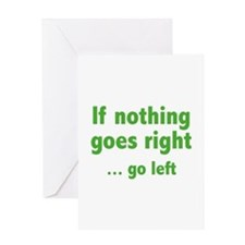 If Nothing Goes Right ... Go Left Greeting Card
