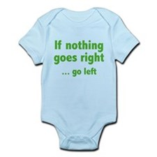 If Nothing Goes Right ... Go Left Infant Bodysuit
