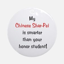 My Chinese Shar-Pei is smarter... Ornament (Round)