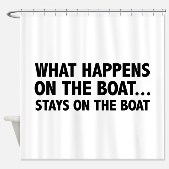 What Happens On The Boat... Shower Curtain
